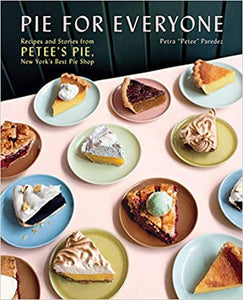 "Pie For Everyone Recipe's and Stories From Petee's Pie, New York's Best Pie Shop by Petra ""Petee"" Paredez"