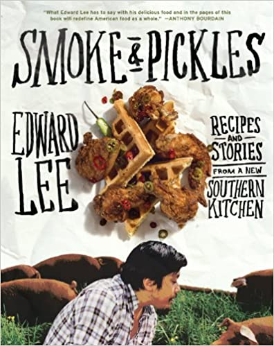 Smoke & Pickles Recipes and Stories From a New Southern Kitchen by Edward Lee