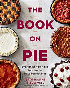 The Book on Pie Everything You Need To Know To Bake Perfect Pies by Erin Jeanne McDowell
