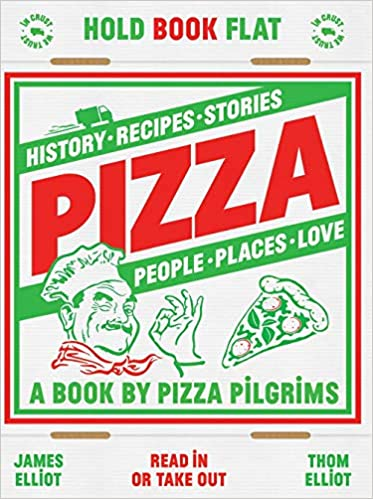 Pizza: History, Recipes, Stories, People, Places, Love by James Elliot