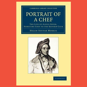 Portrait of a Chef The Life of Alexis Soyer by Helen Morris