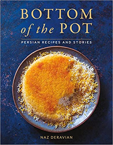 Bottom of the Pot Persian Recipes and Stories by Naz Deravian