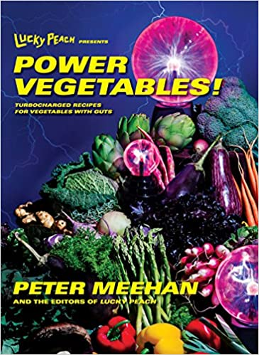 Lucky Peach Presents Power Vegetables! by Peter Meehan