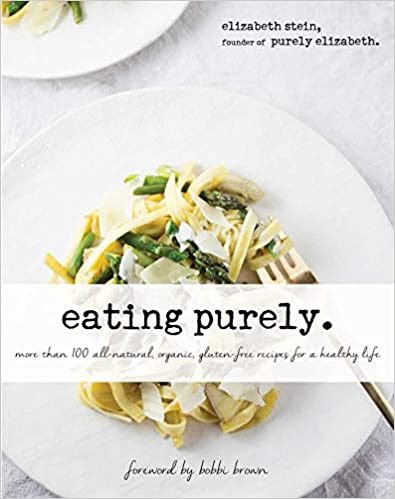 Eating Purely More Than 100 All Natural, Organic, Gluten-Free Recipes For A Healthy Life by Elizabeth Stein