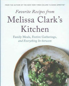 Favorite Recipes from Melissa Clark's Kitchen by Melissa Clark