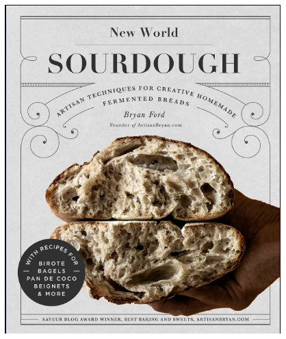 New World Sourdough: Artisan Techniques for Creative Homemade Fermented Breads; With Recipes for Birote, Bagels, Pan de Coco, Beignets, and More by Bryan Ford