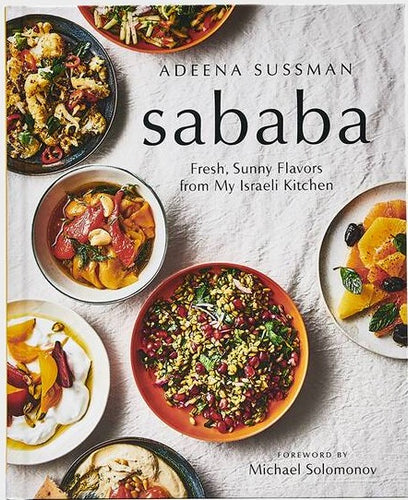 Sababa Fresh,  Sunny Flavors From My Israeli Kitchen by Adeena Sussman