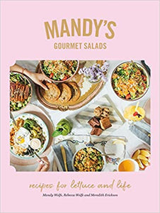 Mandy's Gourmet Salads: Recipes for Lettuce and Life by Mandy Wolfe, Rebecca Wolfe, Meredith Erickson