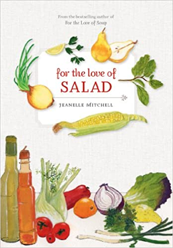 For the Love of Salad by Jeanelle Mitchell