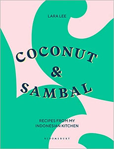 Coconut & Sambal Recipes From My Indonesian Kitchen by Lara Lee