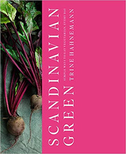 Scandinavian Green Simple Ways To Eat Vegetarian Every Day by Trine Hahnemann