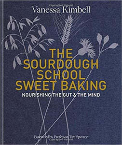 The Sourdough School Sweet Baking Nourishing the Gut & the Mind by Vanessa Kimbell