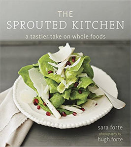 Sprouted Kitchen  A Tastier Take on Whole Foods by Sara Forte