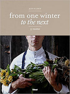 From One Winter To the Next 55 Recipes by Jean Sulpice