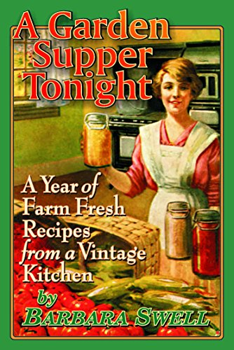 A Garden Supper Tonight Historic Seasonal recipes and Home Lore by Swell Barbara
