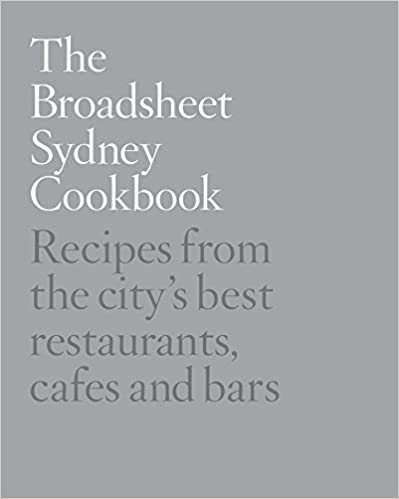 The Broadsheet Sydney Cookbook Recipes From the City's Best Restaurants, Cafes and Bars by Marcus Ellis