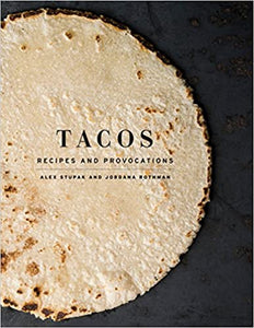 Tacos Recipes and Provocations by Alex Stupak