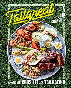 Tailgreat How To Crush It At Tailgating by John Currence