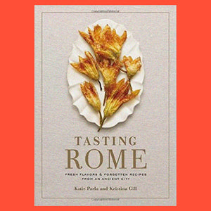 Tasting Rome Fresh Flavors and Forgotten Recipes from an Ancient City by Katie Parla