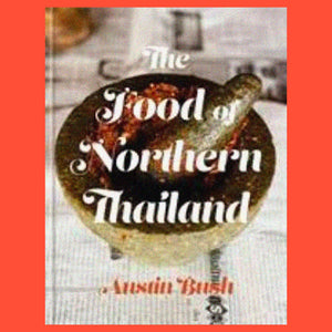The Food of Northern Thailand by Austin Bush