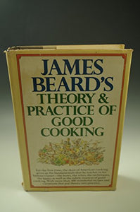 James Beard's Theory and Practice of Good Cooking by James Beard