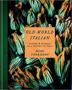 Old World Italian Recipes & Secrets From Our Travels in Italy by Mimi Thorisson