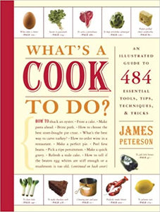 What's A Cook To Do An Illustrated Guide To 484 Essential Tools, Tips, Techniques & Tricks by James Peterson