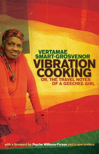 Vibration Cooking: Or, the Travel Notes of a Geechee Girl by Vertamae Smart Grosvenor