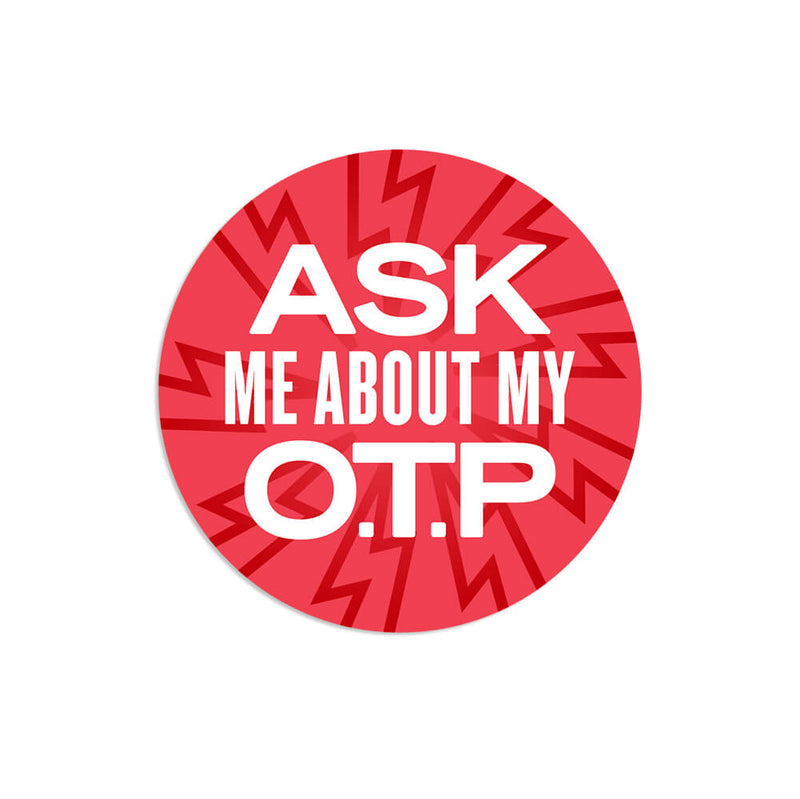 Ask Me About My O.T.P. Sticker