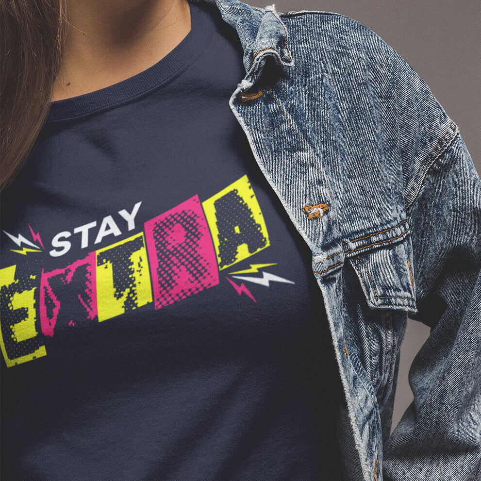 Stay Extra! T-Shirt