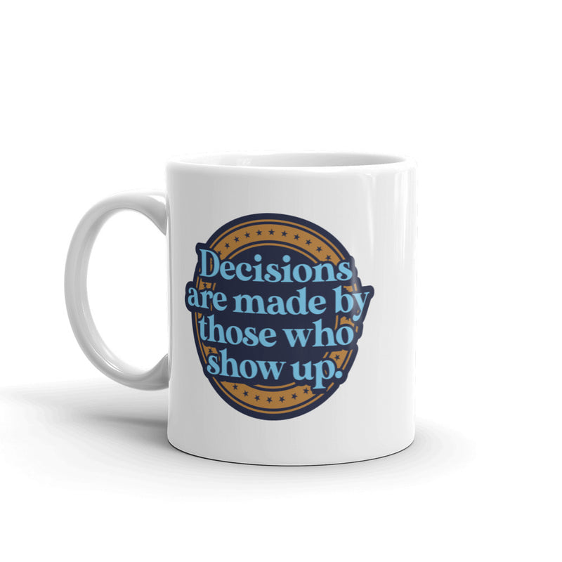 Decisions Are Made Mug
