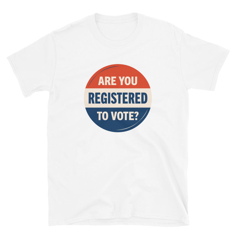 Are You Registered to Vote? T-shirt