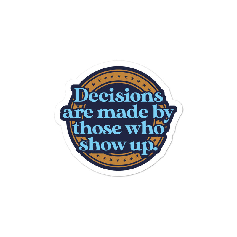 Decisions Are Made Sticker