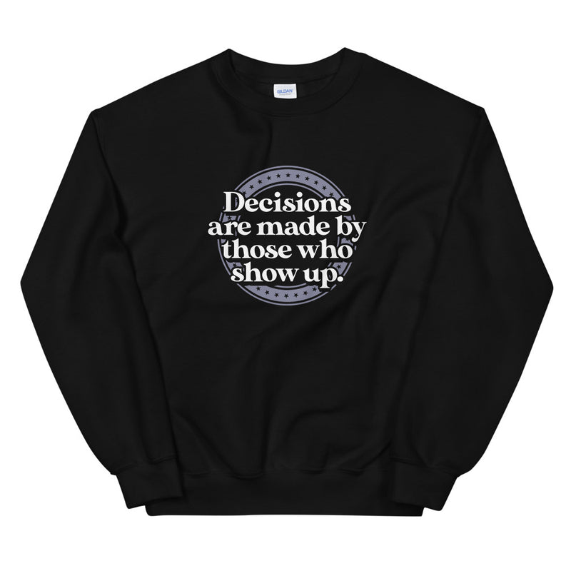 Decisions Are Made Sweatshirt