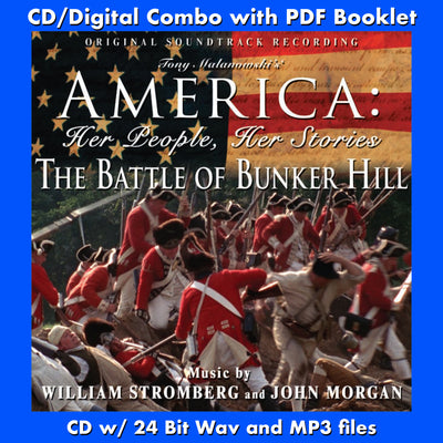 AMERICA: HER PEOPLE, HER STORIES, THE BATTLE OF BUNKER HILL - Soundtrack by William Stromberg and John Morgan (CD comes with Free Digital Download/Digital booklet)