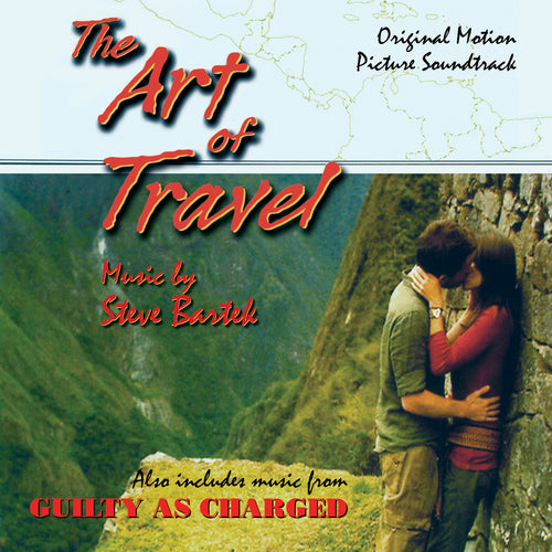 ART OF TRAVEL, THE / GUILTY AS CHARGED - Original Soundtracks by Steve Bartek