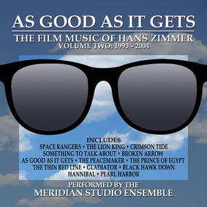 AS GOOD AS IT GETS - The Film Music of Hans Zimmer Vol. 2 (1993-2004) - Performed by the Meridian Studio Ensemble