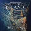 SECRETS OF THE TITANIC - Original Television Score by Craig Safan (CD comes W/Free Digital Download/Digital booklet)