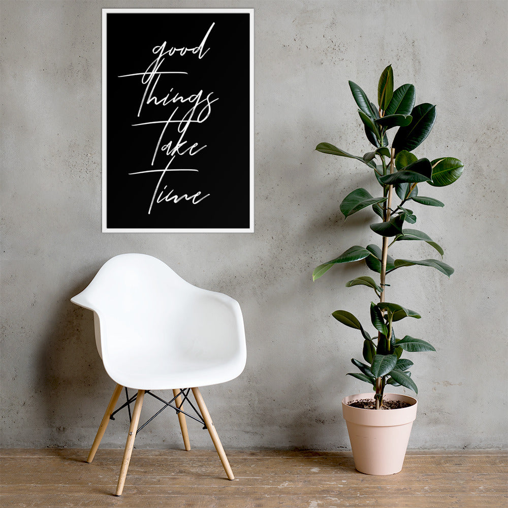 Good Things Take Time | Premium Luster Paper Framed poster