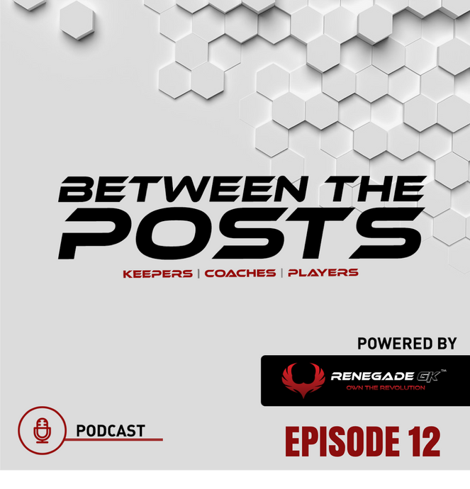 Between The Posts Ep. 12: Series FINALE With Coach Karl | A Mini Series - Part 2.2 |