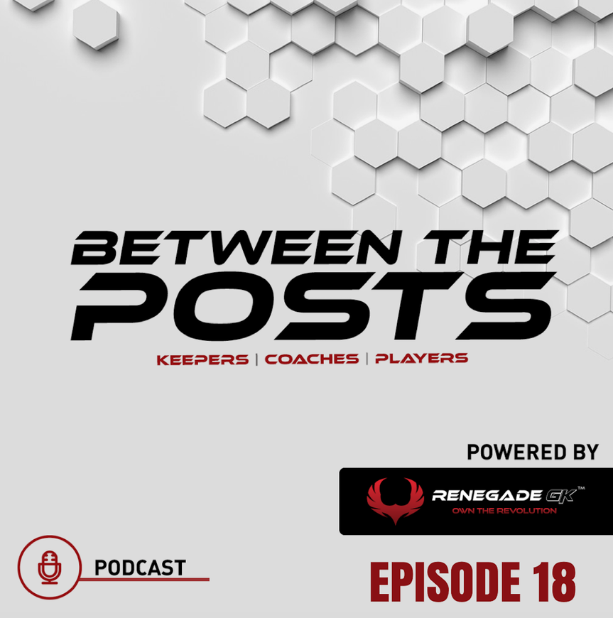 Between The Posts Ep. 18: Why Is US Soccer Struggling? We Need More Leaders! |Guest Graham Ramsay|