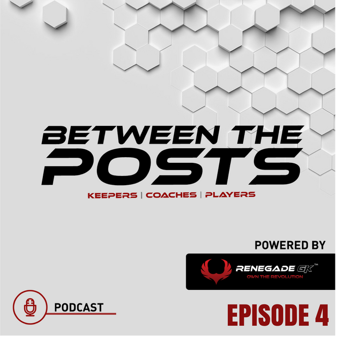 Between The Posts Ep. 4: Five Tips Every Coach Should Know About Training Goalkeepers