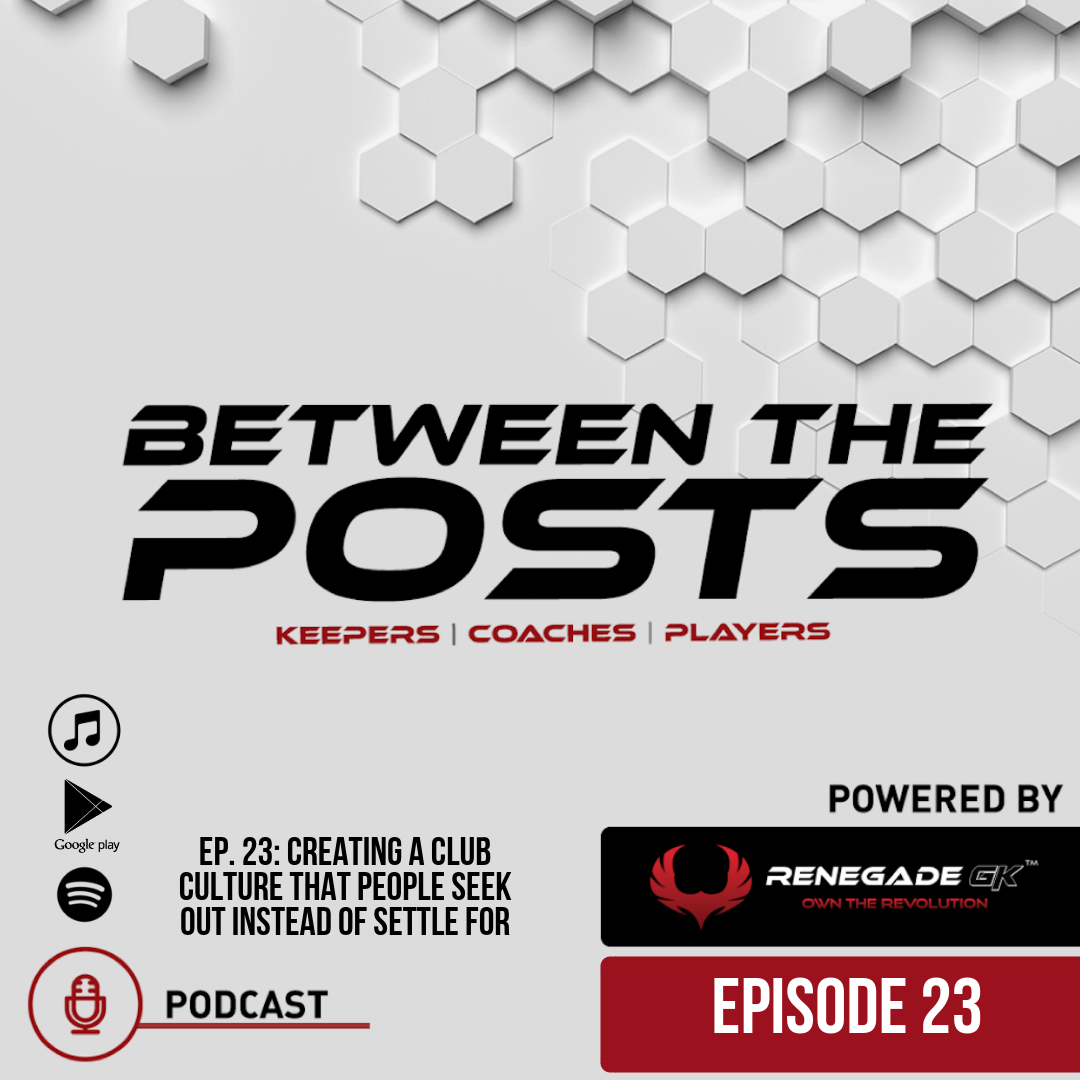 Between The Posts Ep. 23: Creating A Club Culture That People Seek Out Instead Of Settle For