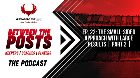 Between The Posts Ep. 22: The Small-Sided Approach With Large Results | Part 2 |