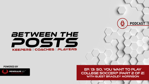 Between The Posts, soccer coaching, youth soccer, coaching education, soccer training topics, goalies, training sessions, soccer podcast, goalkeepers, coaches, parents, how to play college soccer, playing soccer in college, NCAA