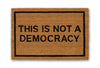 this is not a democracy doormat