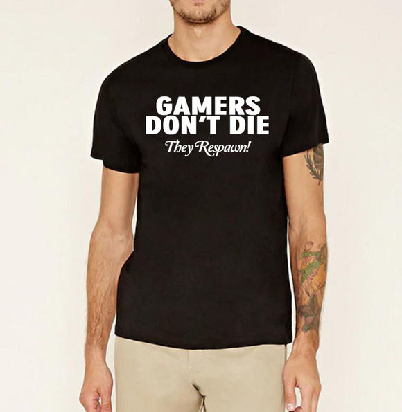 GAMERS DON'T DIE They RESPAWN!