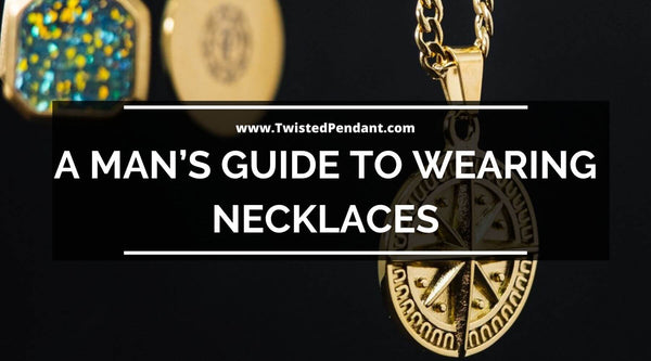 A Man's Guide to Wearing Necklaces in 2020