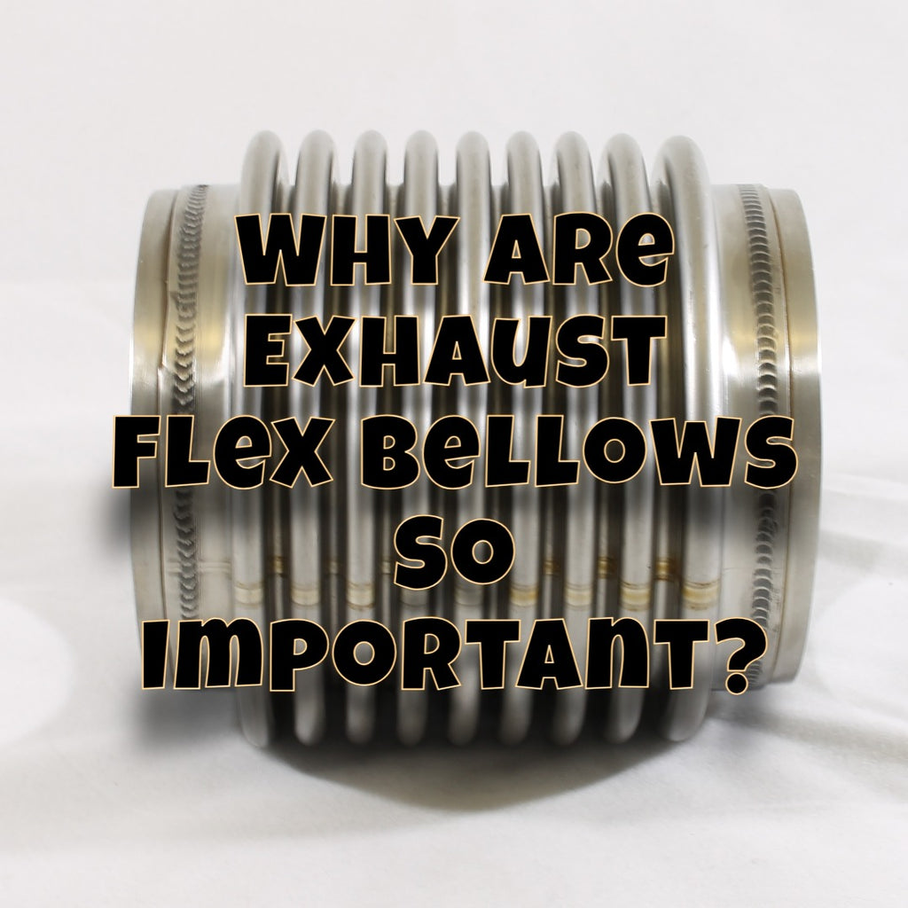 Exhaust flex bellows & the 4 factors you need to consider before choosing yours