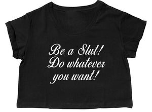 BE A SLUT CROP TOP